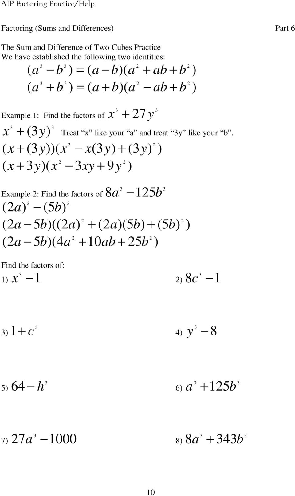 Example 1: Find the factors of ( x + (y))( x x(y) + (y) ( x + y)( x xy + 9y ) Example : Find the factors of ) 8a 15b ( a) (5b) (a