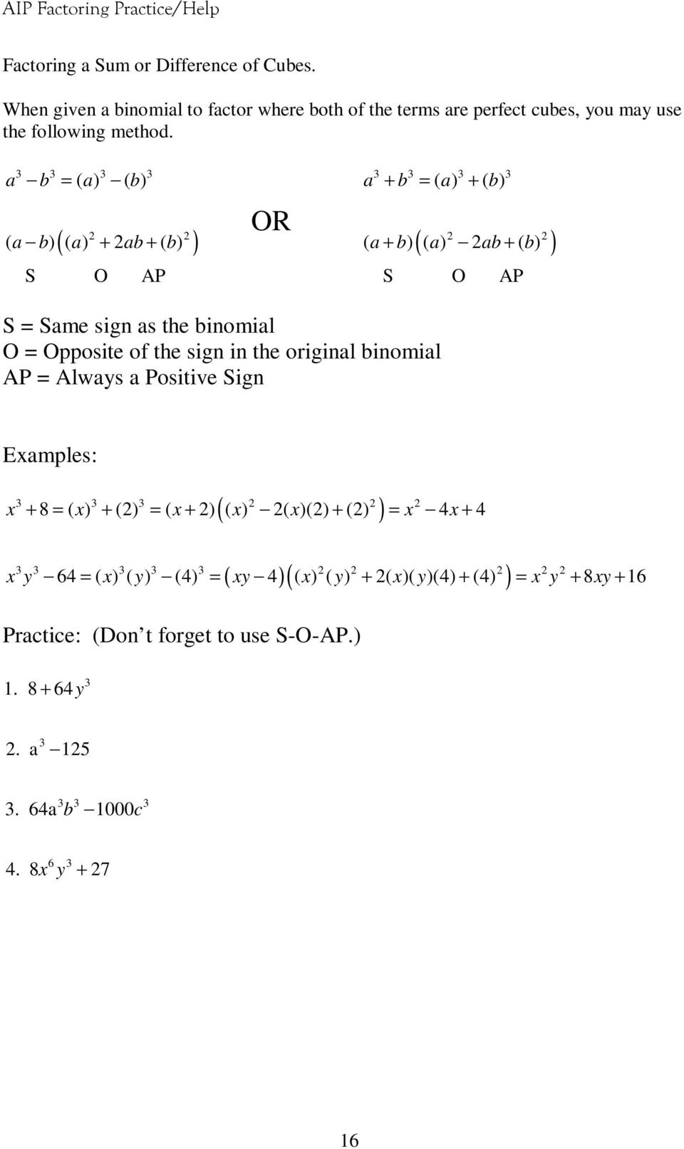 the sign in the original binomial AP = Always a Positive Sign Examples: ( ) x x x x x x x + 8 = ( ) + () = ( + ) ( ) ( )() + () = 4 + 4 ( )( ) x y x y xy