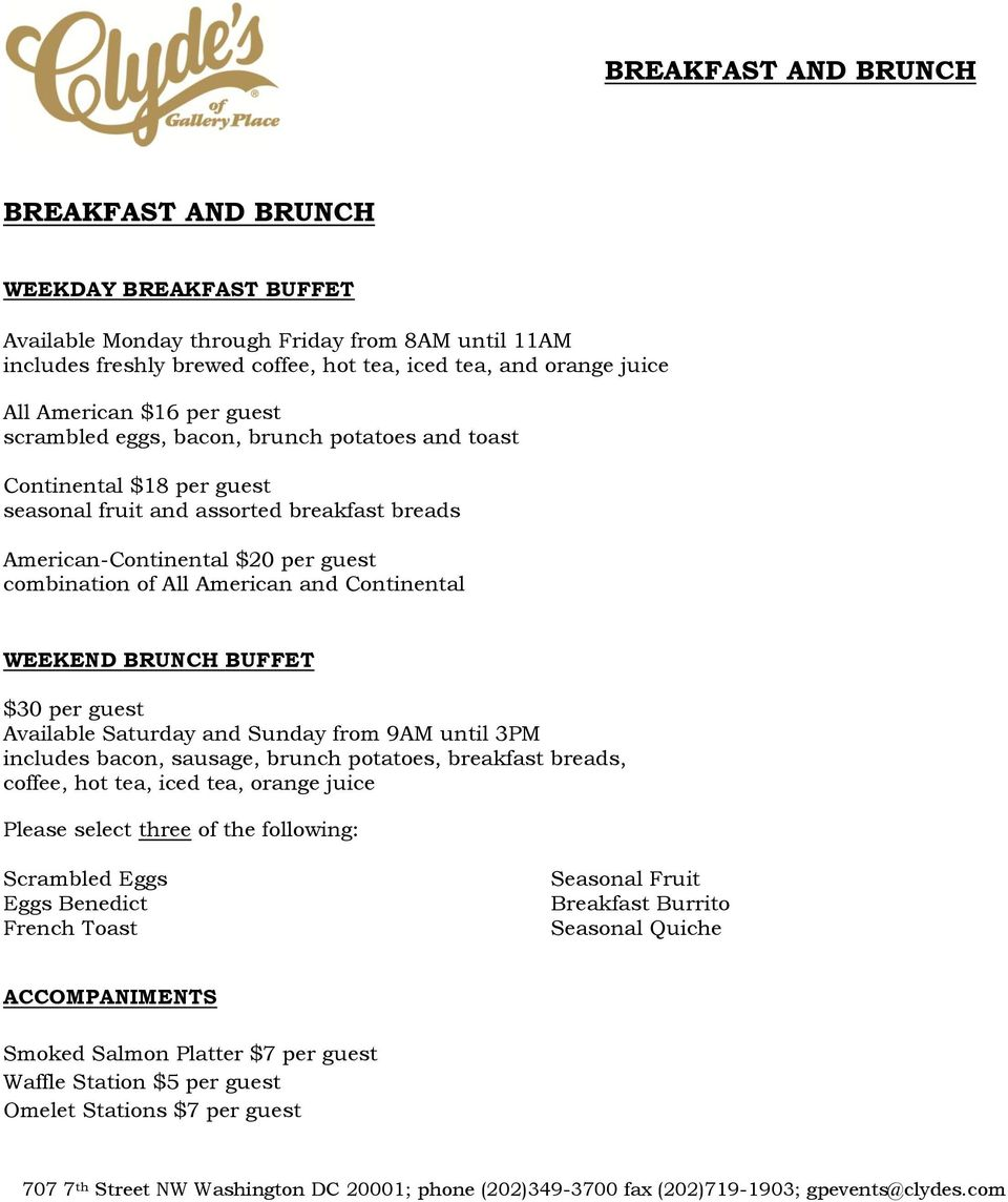 and Continental WEEKEND BRUNCH BUFFET $30 per guest Available Saturday and Sunday from 9AM until 3PM includes bacon, sausage, brunch potatoes, breakfast breads, coffee, hot tea, iced tea, orange