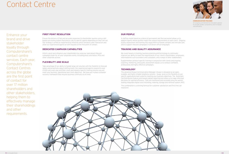 Each year, Computershare s Contact Centres across the globe are the first point of contact for over 17 million shareholders and other stakeholders, helping them to effectively manage their