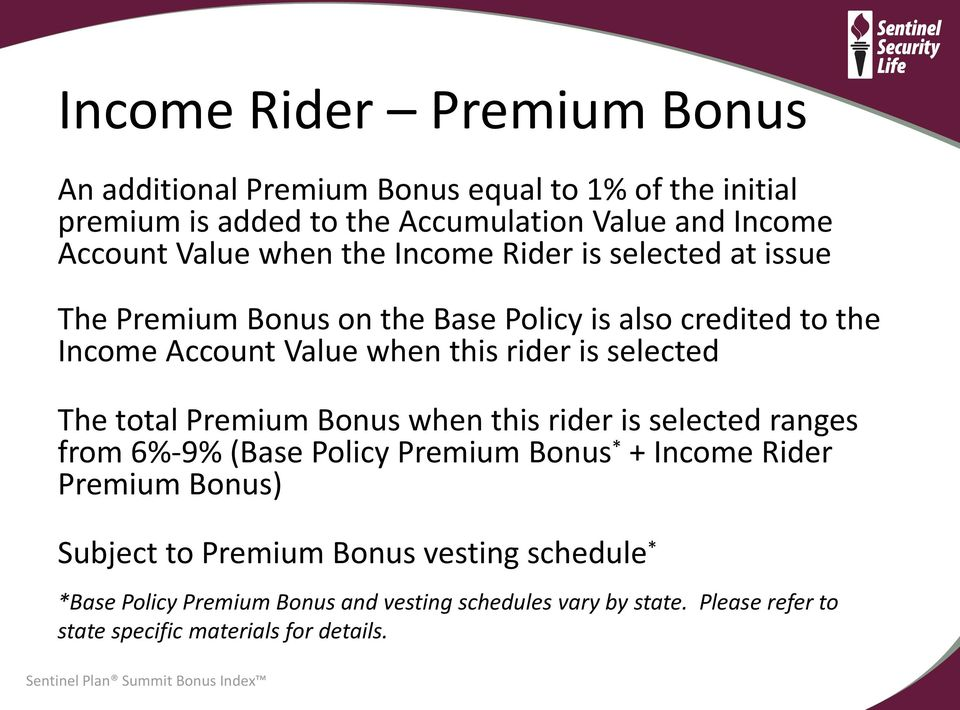 is selected The total Premium Bonus when this rider is selected ranges from 6%-9% (Base Policy Premium Bonus * + Income Rider Premium Bonus) Subject