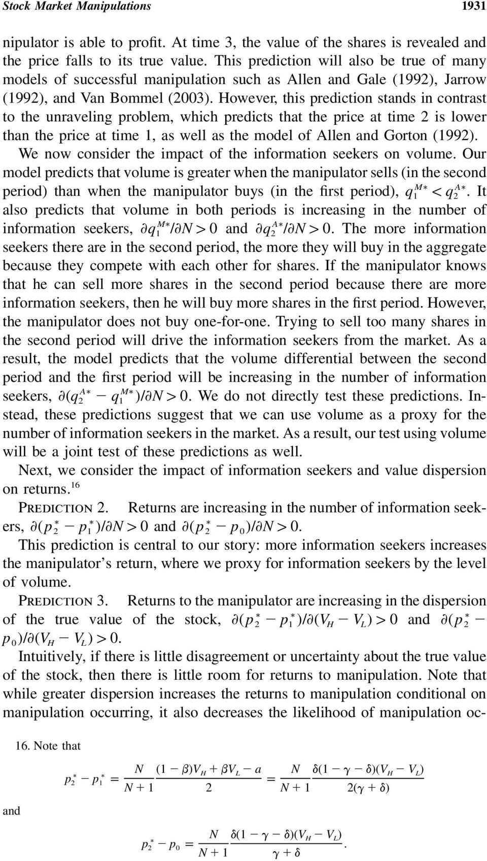 However, this prediction stands in contrast to the unraveling problem, which predicts that the price at time 2 is lower than the price at time 1, as well as the model of Allen and Gorton (1992).