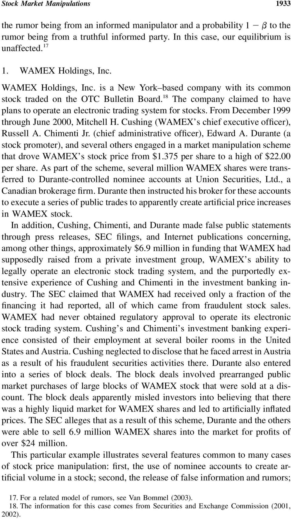 18 The company claimed to have plans to operate an electronic trading system for stocks. From December 1999 through June 2000, Mitchell H. Cushing (WAMEX s chief executive officer), Russell A.