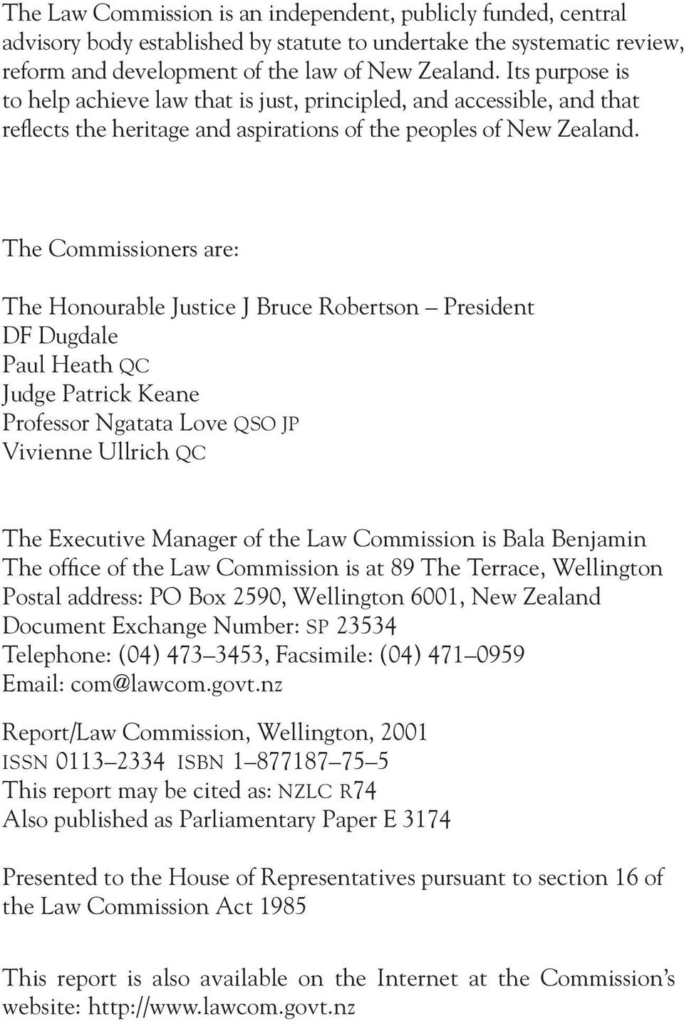 The Commissioners are: The Honourable Justice J Bruce Robertson President DF Dugdale Paul Heath QC Judge Patrick Keane Professor Ngatata Love QSO JP Vivienne Ullrich QC The Executive Manager of the