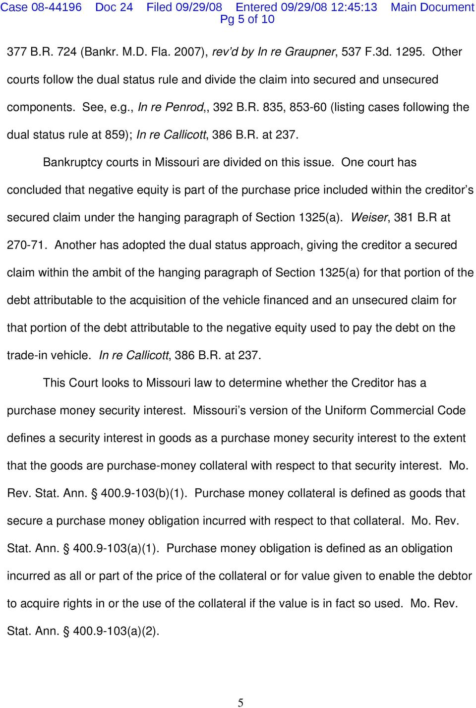 One court has concluded that negative equity is part of the purchase price included within the creditor s secured claim under the hanging paragraph of Section 1325(a). Weiser, 381 B.R at 270-71.