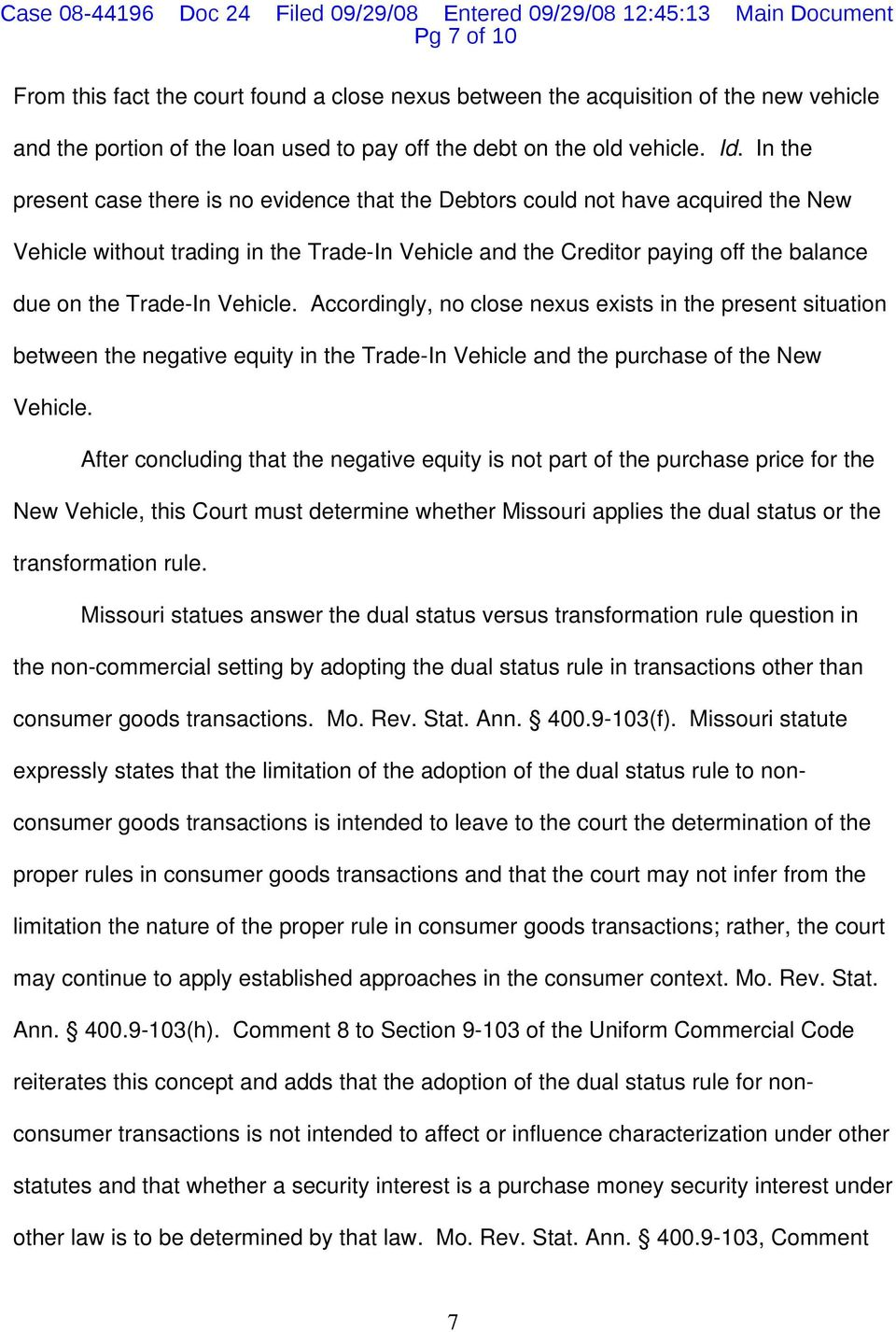 Vehicle. Accordingly, no close nexus exists in the present situation between the negative equity in the Trade-In Vehicle and the purchase of the New Vehicle.