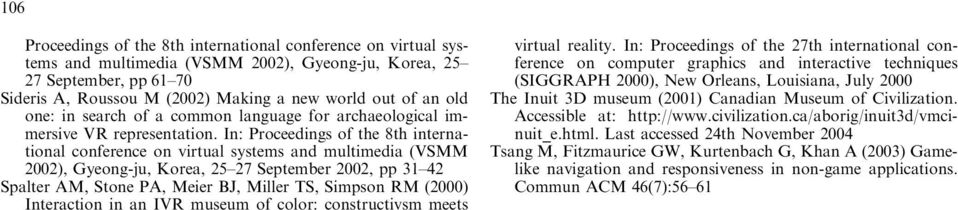 In: Proceedings of the 8th international conference on virtual systems and multimedia (VSMM 2002), Gyeong-ju, Korea, 25 27 September 2002, pp 31 42 Spalter AM, Stone PA, Meier BJ, Miller TS, Simpson