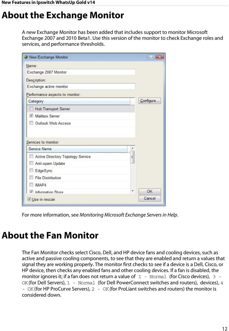 About the Fan Monitor The Fan Monitor checks select Cisco, Dell, and HP device fans and cooling devices, such as active and passive cooling components, to see that they are enabled and return a