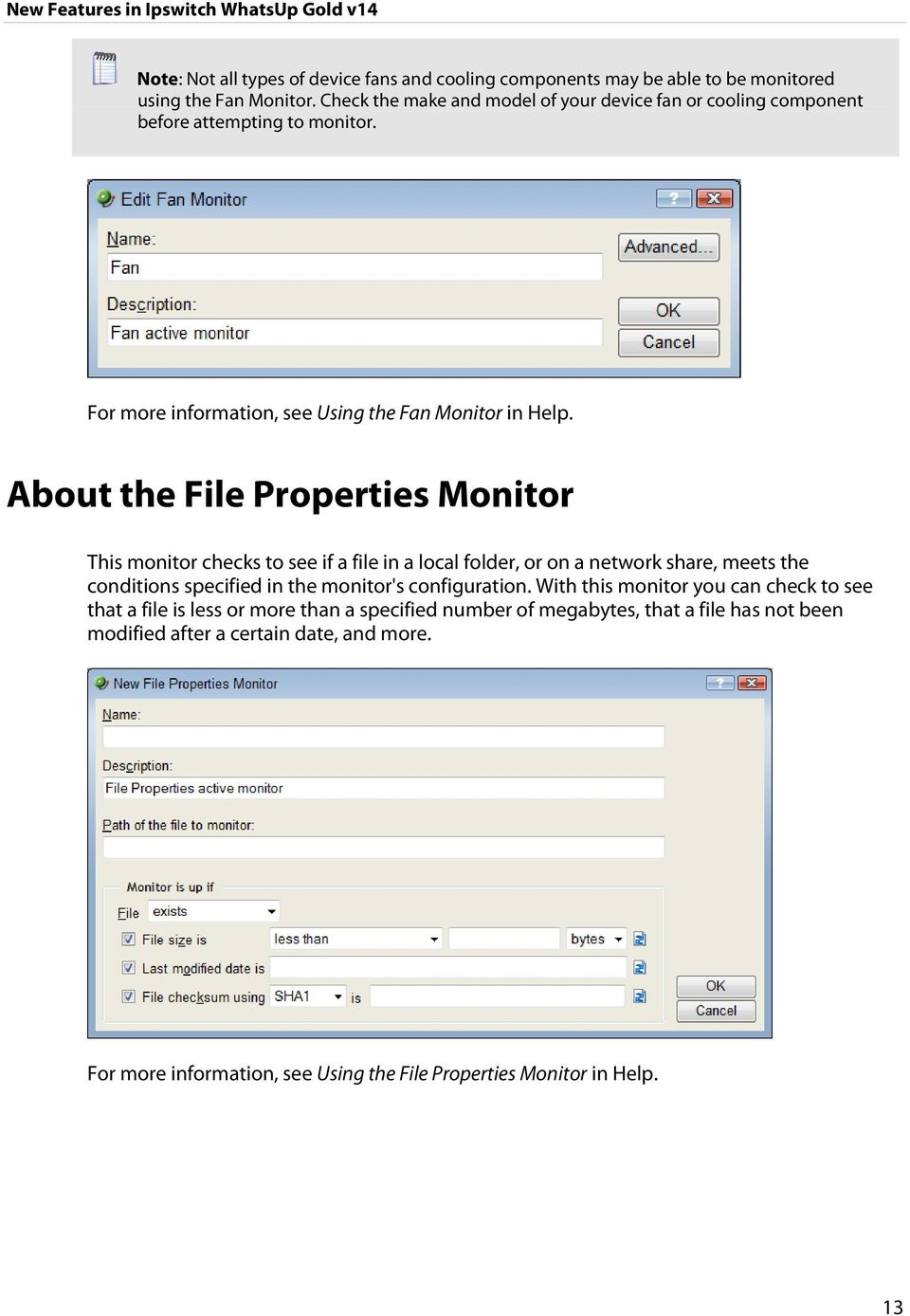 About the File Properties Monitor This monitor checks to see if a file in a local folder, or on a network share, meets the conditions specified in the monitor's