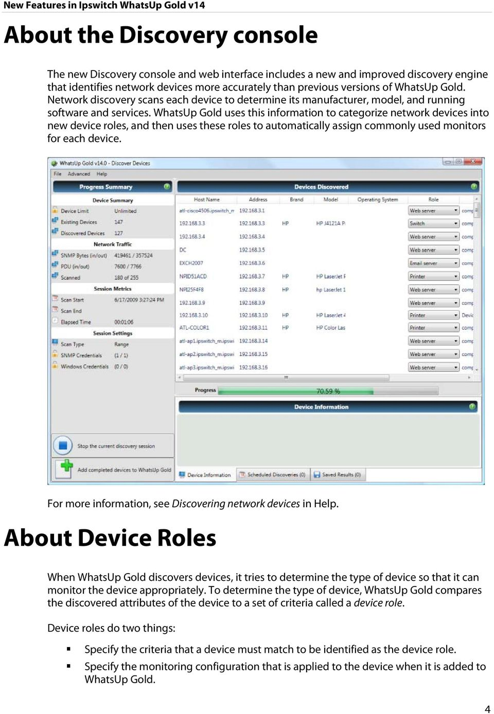 WhatsUp Gold uses this information to categorize network devices into new device roles, and then uses these roles to automatically assign commonly used monitors for each device.
