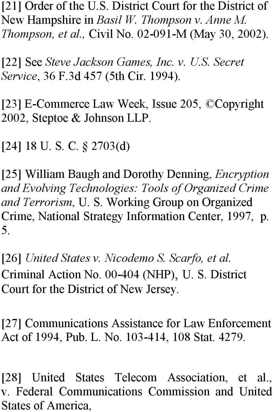 S. Working Group on Organized Crime, National Strategy Information Center, 1997, p. 5. [26] United States v. Nicodemo S. Scarfo, et al. Criminal Action No. 00 404 (NHP), U. S. District Court for the District of New Jersey.