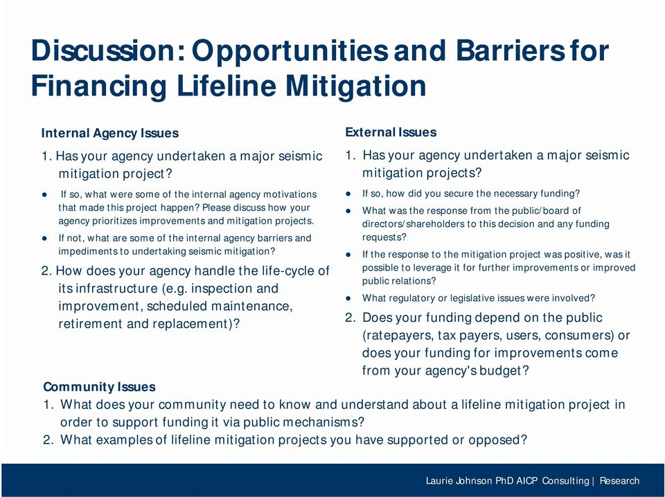 If not, what are some of the internal agency barriers and impediments to undertaking seismic mitigation? 2. How does your agency handle the life-cycle of its infrastructure (e.g. inspection and improvement, scheduled maintenance, retirement and replacement)?