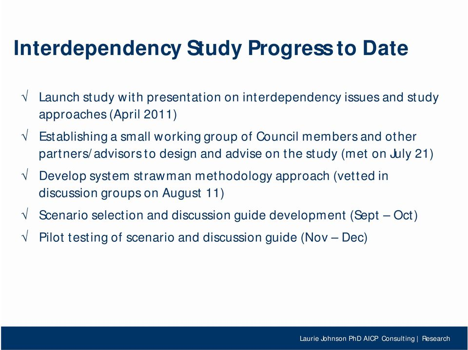 on the study (met on July 21) Develop system strawmanmethodology approach (vetted in discussion groups on August 11)