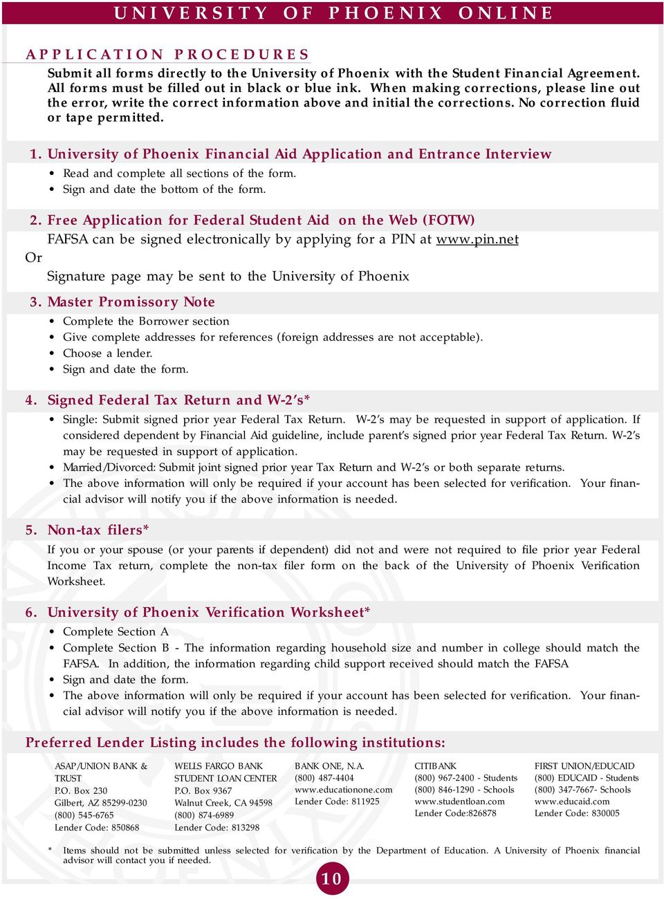 University of Phoenix Financial Aid Application and Entrance Interview Read and complete all sections of the form. Sign and date the bottom of the form. 2.
