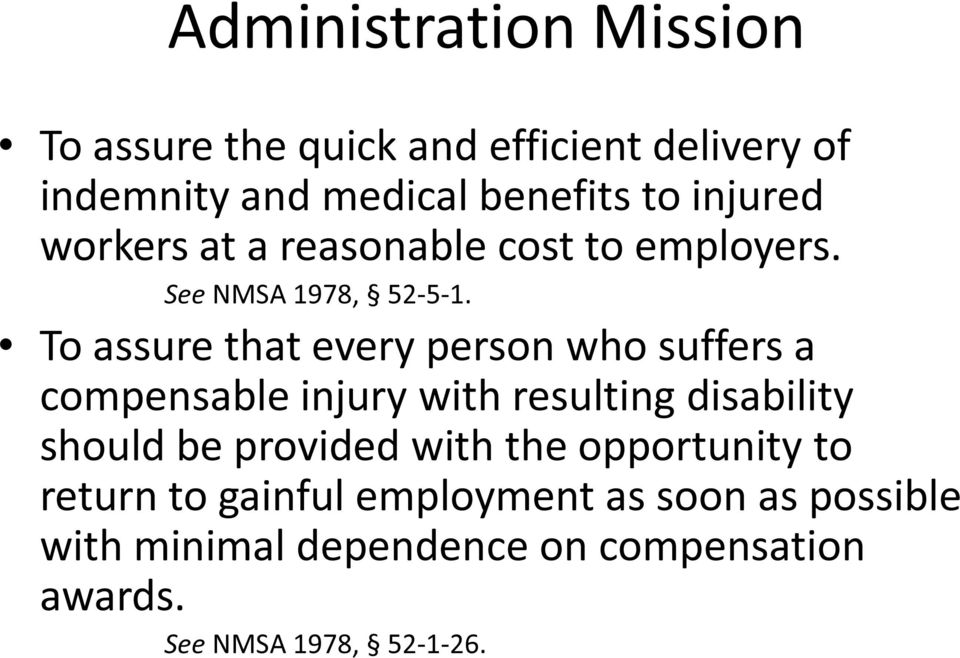 To assure that every person who suffers a compensable injury with resulting disability should be provided