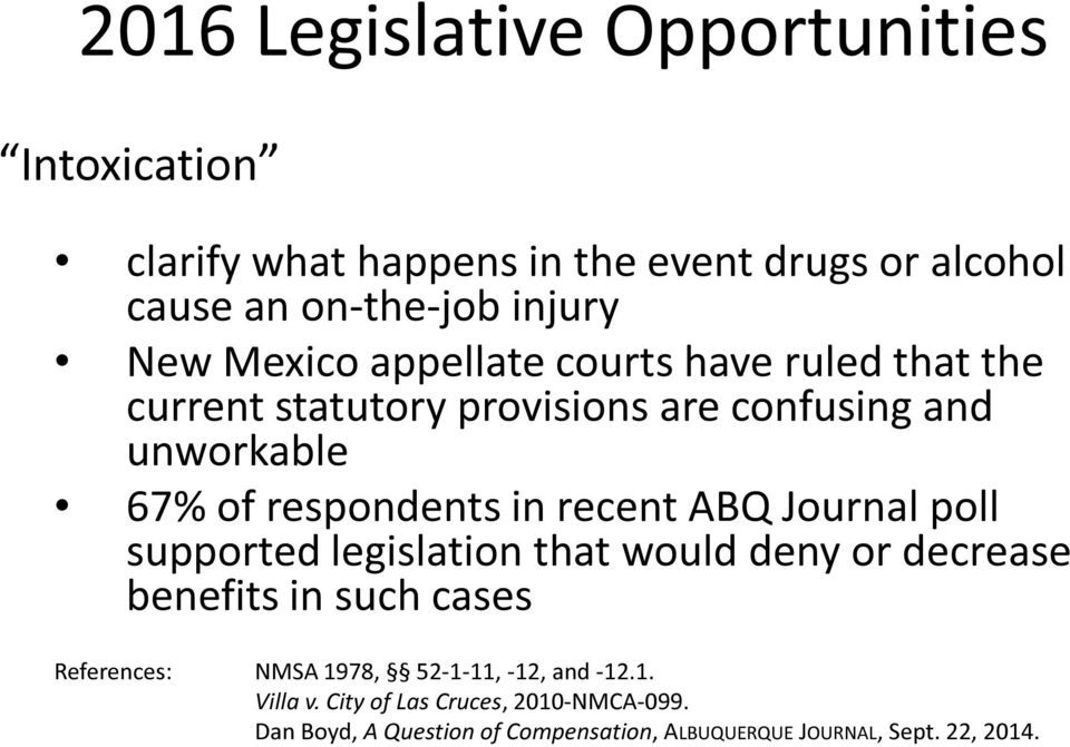 recent ABQ Journal poll supported legislation that would deny or decrease benefits in such cases References: NMSA 1978, 52-1-11,