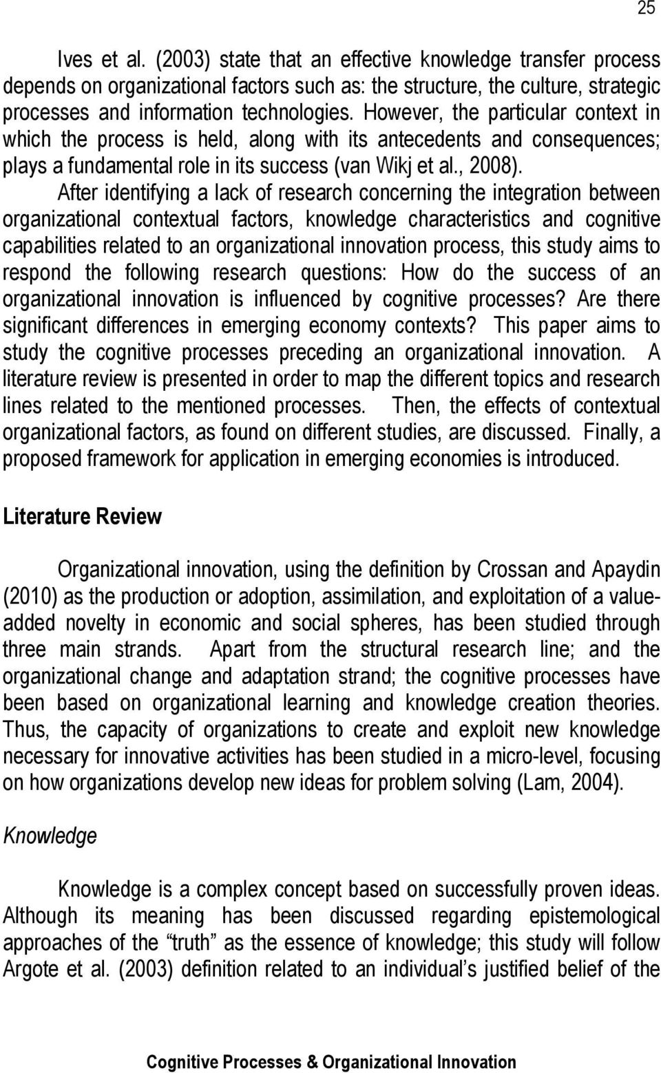 After identifying a lack of research concerning the integration between organizational contextual factors, knowledge characteristics and cognitive capabilities related to an organizational innovation