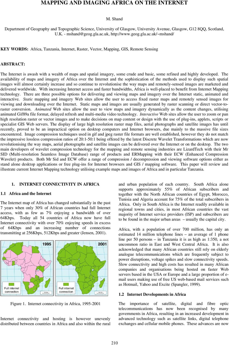 uk/~mshand/ KEY WORDS: Africa, Tanzania, Internet, Raster, Vector, Mapping, GIS, Remote Sensing ABSTRACT: The Internet is awash with a wealth of maps and spatial imagery, some crude and basic, some
