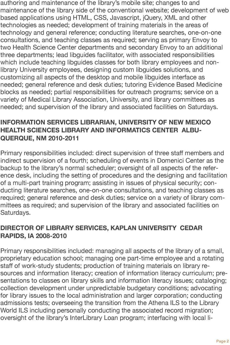 teaching classes as required; serving as primary Envoy to two Health Science Center departments and secondary Envoy to an additional three departments; lead libguides facilitator, with associated