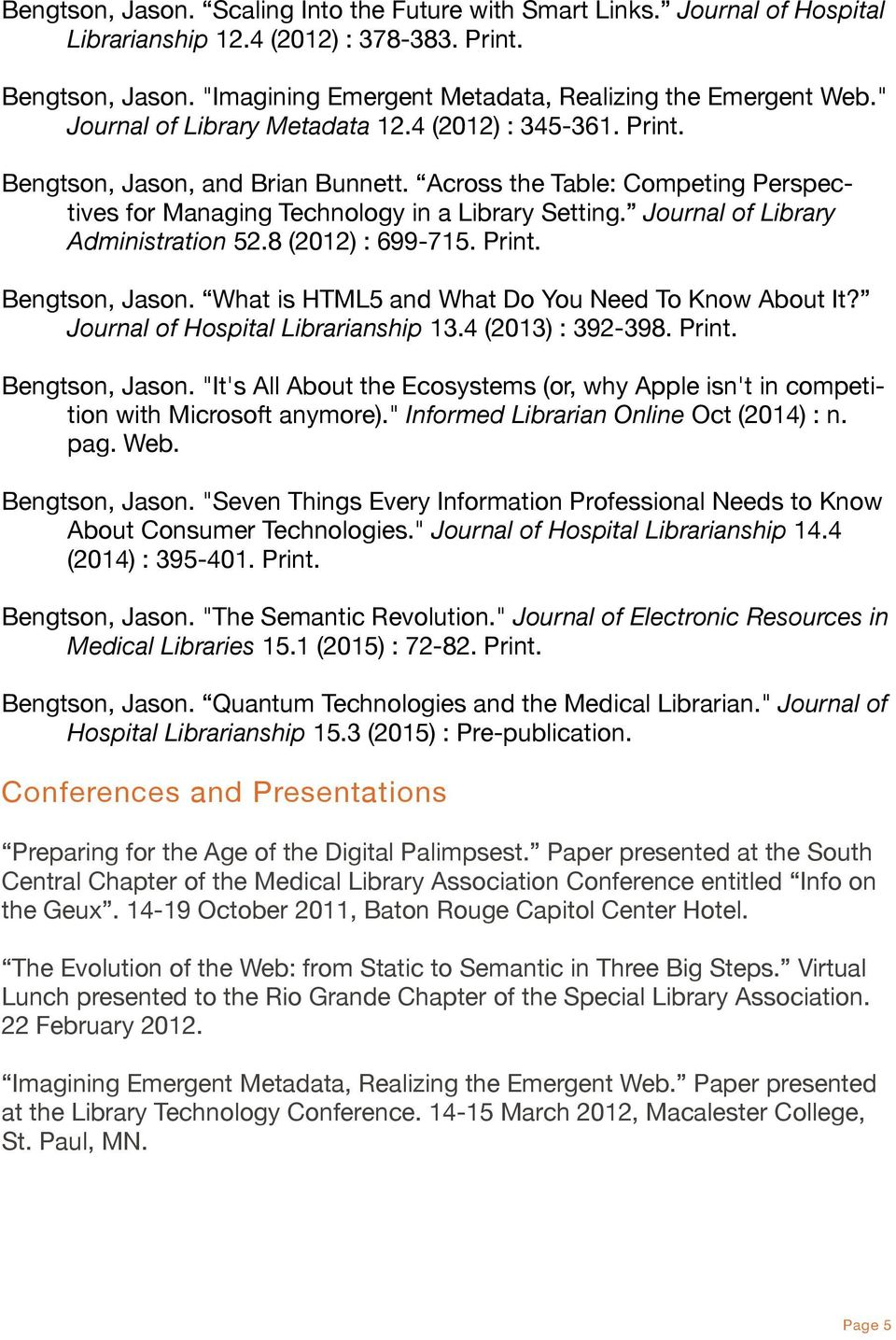 "Journal of Library Administration 52.8 (2012) : 699-715. Print. Bengtson, Jason. What is HTML5 and What Do You Need To Know About It? Journal of Hospital Librarianship 13.4 (2013) : 392-398. Print. Bengtson, Jason. ""It's All About the Ecosystems (or, why Apple isn't in competition with Microsoft anymore)."
