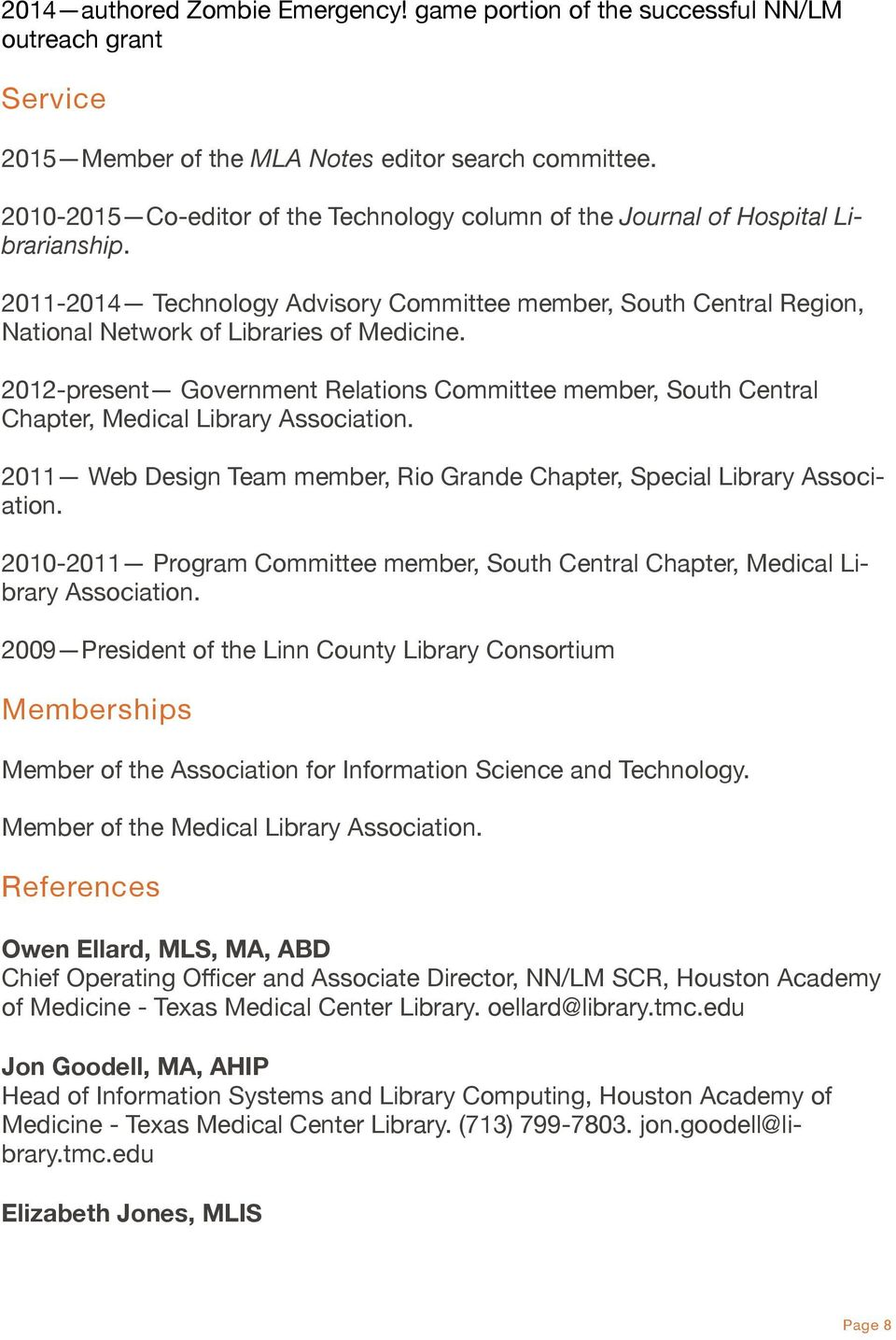 2012-present Government Relations Committee member, South Central Chapter, Medical Library Association. 2011 Web Design Team member, Rio Grande Chapter, Special Library Association.