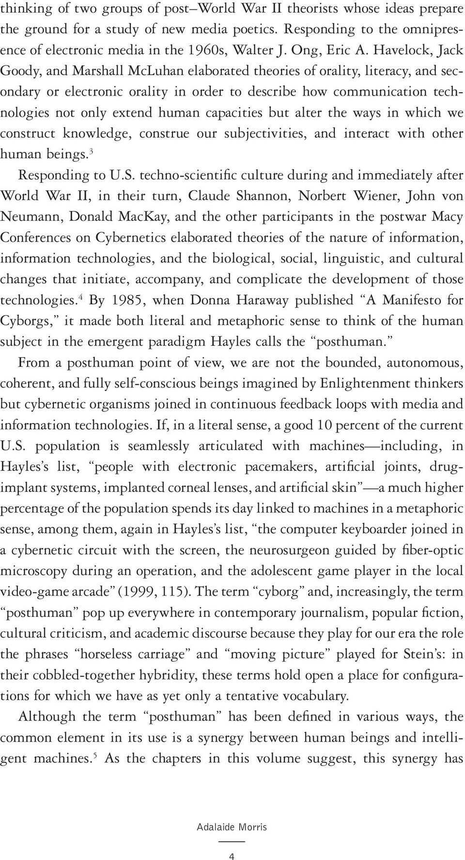 Havelock, Jack Goody, and Marshall McLuhan elaborated theories of orality, literacy, and secondary or electronic orality in order to describe how communication technologies not only extend human