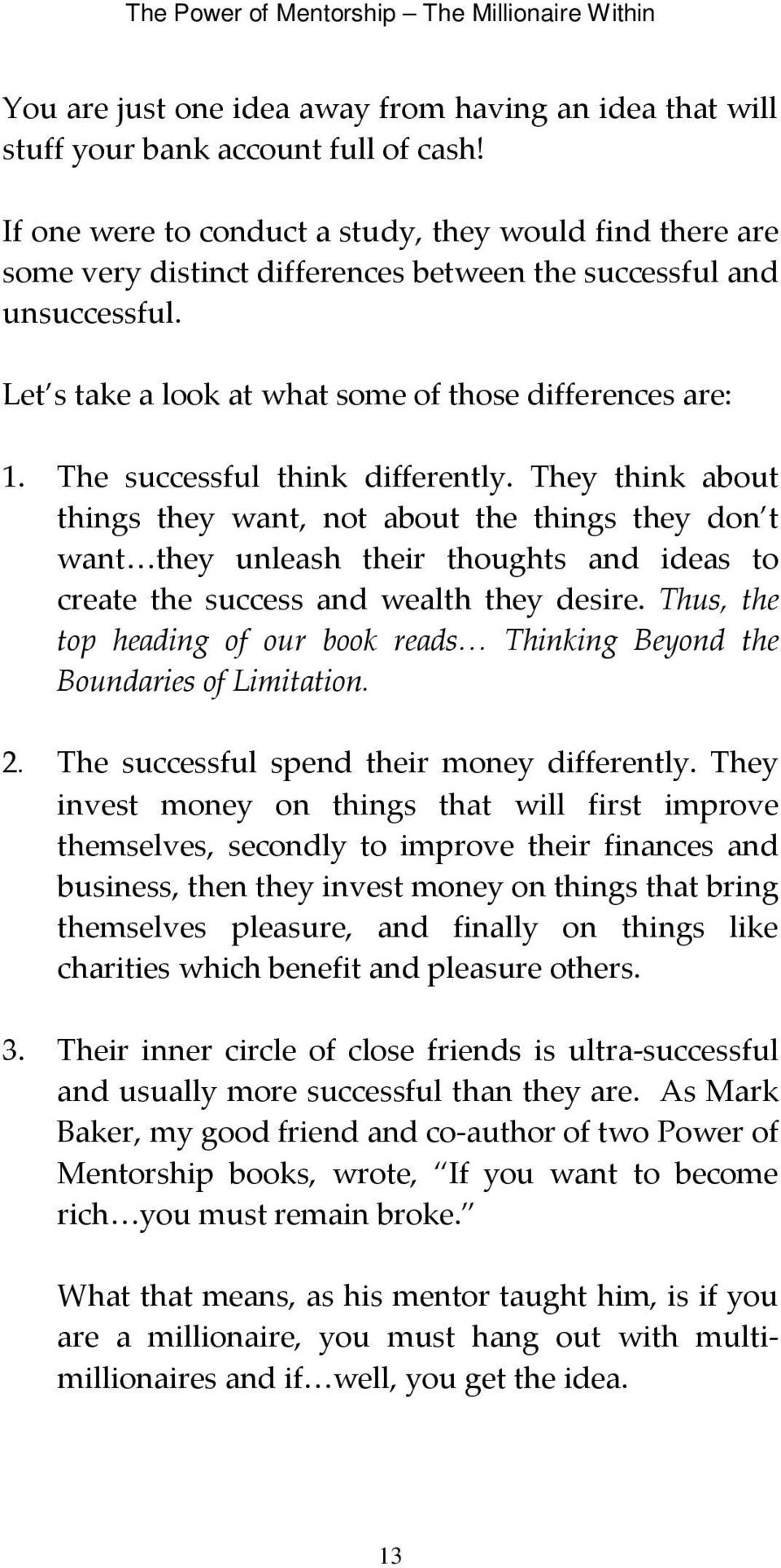 The successful think differently. They think about things they want, not about the things they don t want they unleash their thoughts and ideas to create the success and wealth they desire.