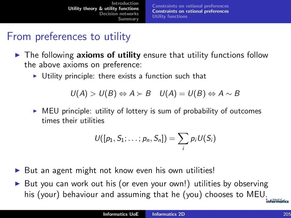 outcomes times their utilities U([p 1,S 1 ;...;p n,s n ]) = i p i U(S i ) But an agent might not know even his own utilities!