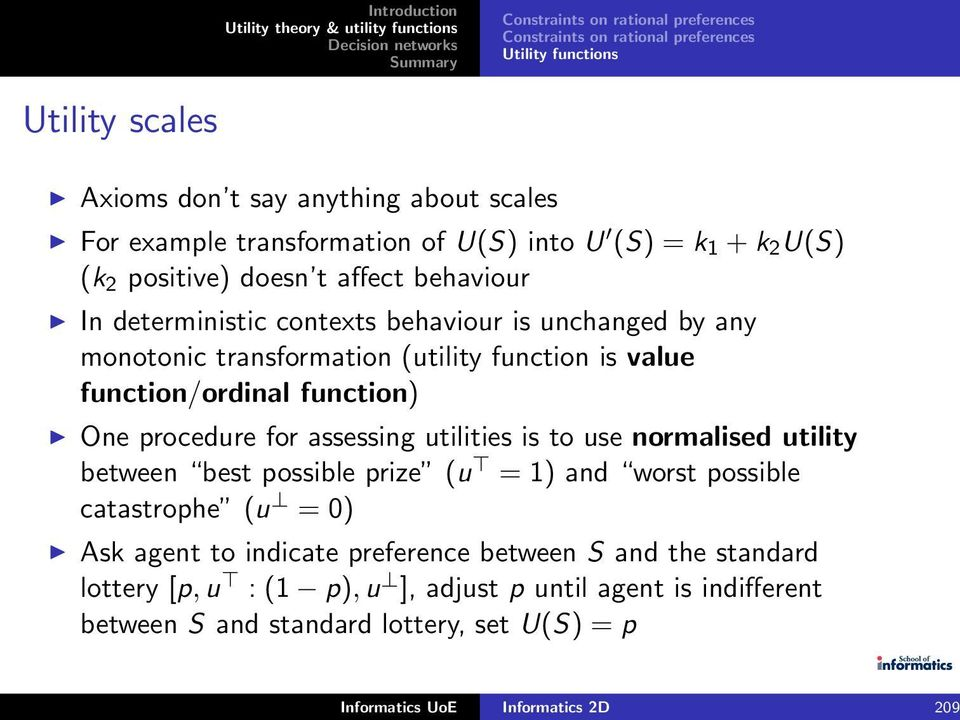 utilities is to use normalised utility between best possible prize (u = 1) and worst possible catastrophe (u = 0) Ask agent to indicate preference between S