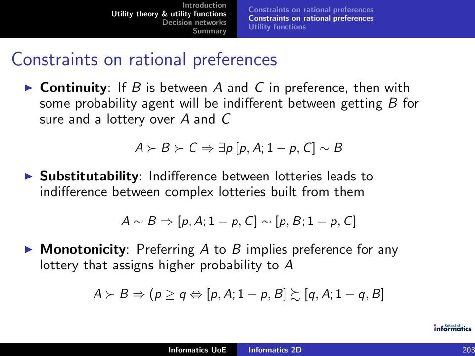 indifference between complex lotteries built from them A B [p,a;1 p,c] [p,b;1 p,c] Monotonicity: Preferring A to B implies