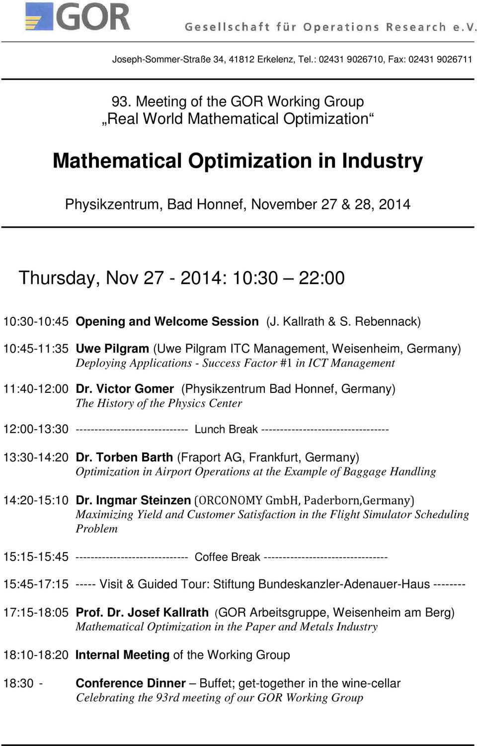 10:30-10:45 Opening and Welcome Session (J. Kallrath & S.