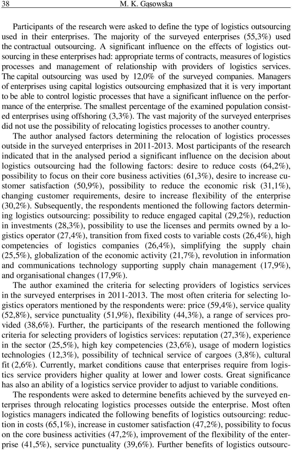 A significant influence on the effects of logistics outsourcing in these enterprises had: appropriate terms of contracts, measures of logistics processes and management of relationship with providers