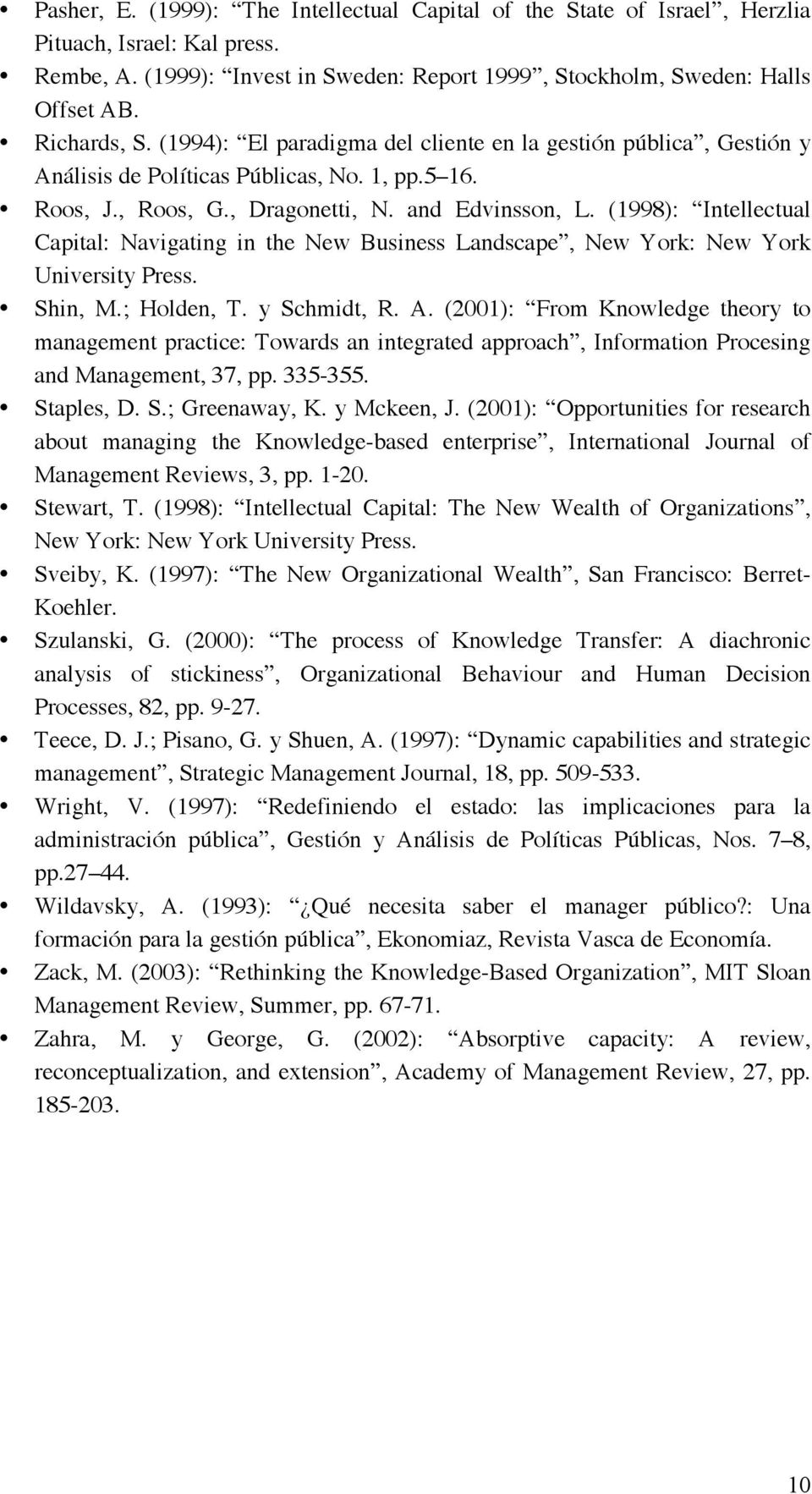 (1998): Intellectual Capital: Navigating in the New Business Landscape, New York: New York University Press. Shin, M.; Holden, T. y Schmidt, R. A.