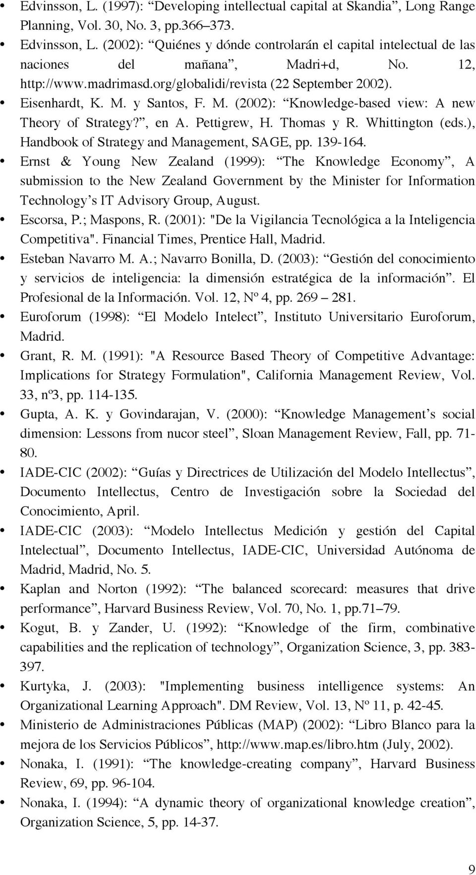 M. (2002): Knowledge-based view: A new Theory of Strategy?, en A. Pettigrew, H. Thomas y R. Whittington (eds.), Handbook of Strategy and Management, SAGE, pp. 139-164.