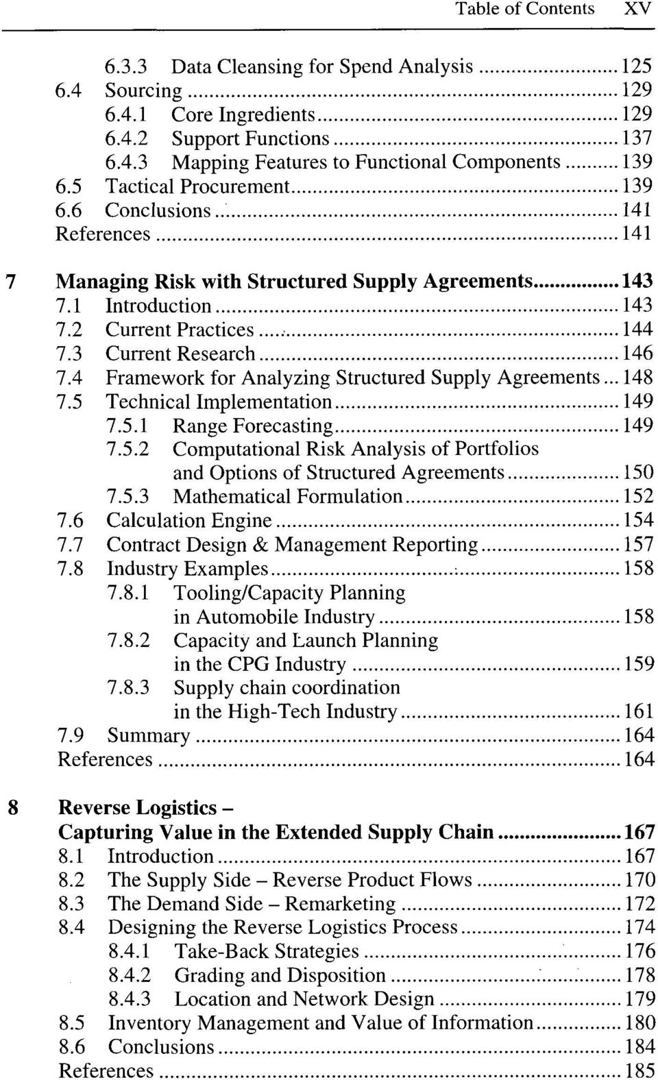 4 Framework for Analyzing Structured Supply Agreements... 148 7.5 Technical Implementation 149 7.5.1 Range Forecasting 149 7.5.2 Computational Risk Analysis of Portfolios and Options of Structured Agreements 150 7.