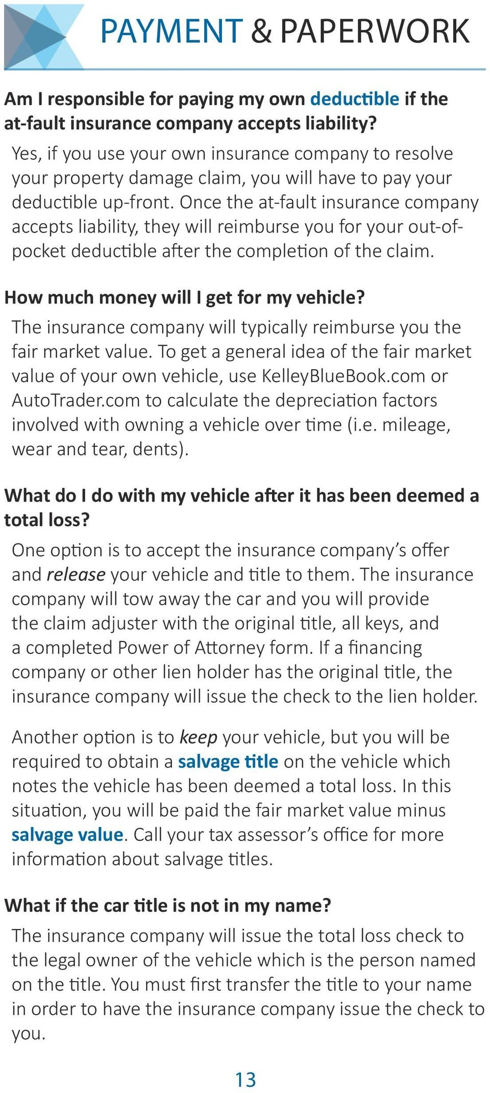 Once the at-fault insurance company accepts liability, they will reimburse you for your out-ofpocket deductible after the completion of the claim. How much money will I get for my vehicle?