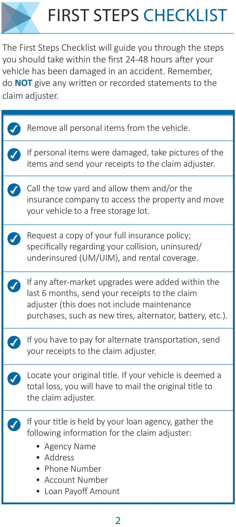If personal items were damaged, take pictures of the items and send your receipts to the claim adjuster.