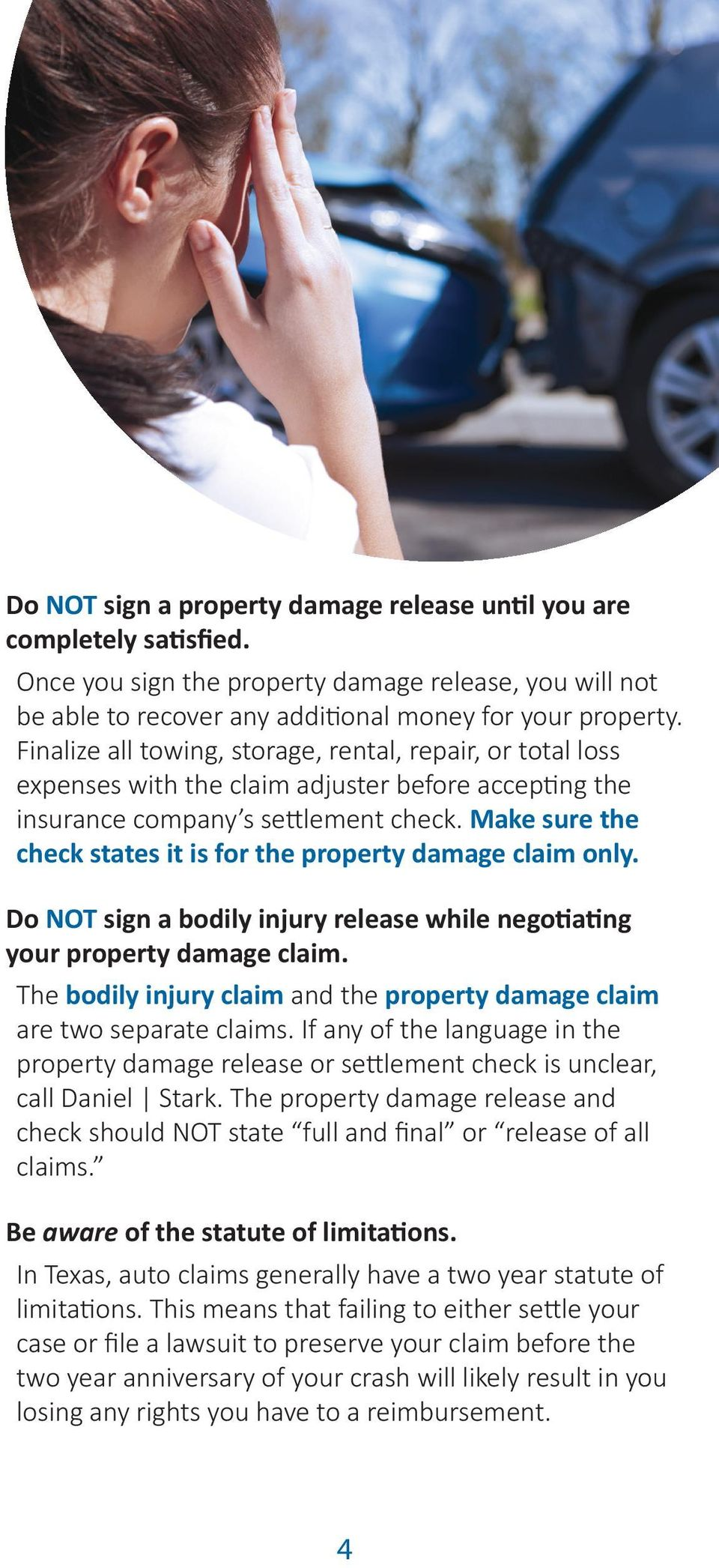 Make sure the check states it is for the property damage claim only. Do NOT sign a bodily injury release while negotiating your property damage claim.