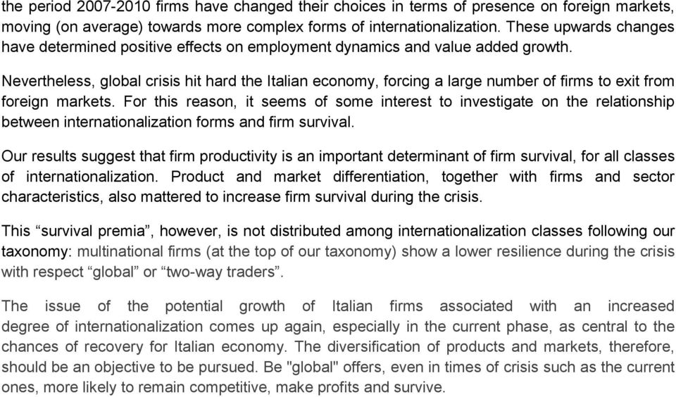 Nevertheless, global crisis hit hard the Italian economy, forcing a large number of firms to exit from foreign markets.