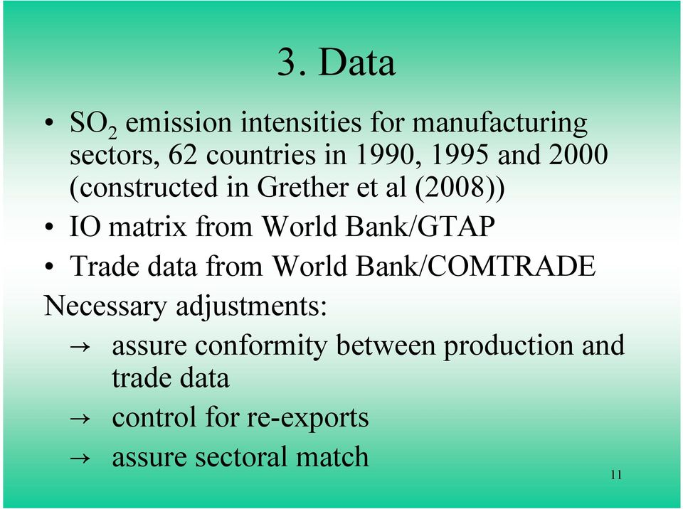 Bank/GTAP Trade data from World Bank/COMTRADE Necessary adjustments: assure