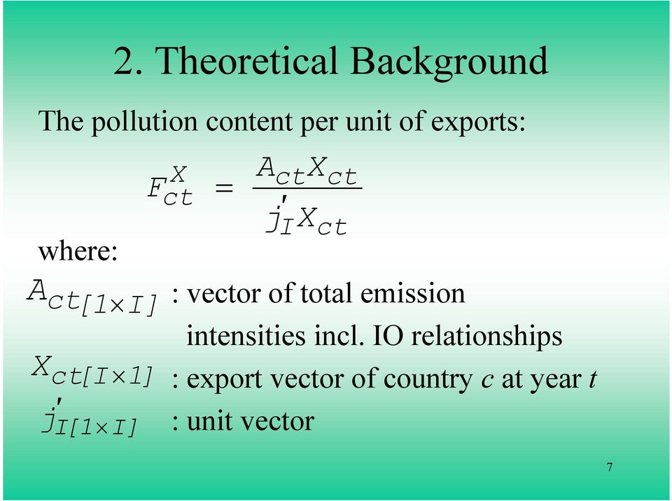 Theoretical Background X ct F = A : vector of total emission