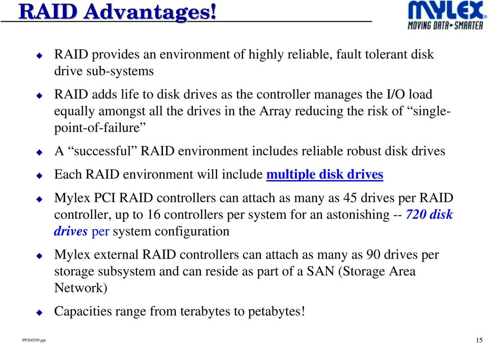 in the Array reducing the risk of singlepoint-of-failure A successful RAID environment includes reliable robust disk drives Each RAID environment will include multiple disk drives Mylex