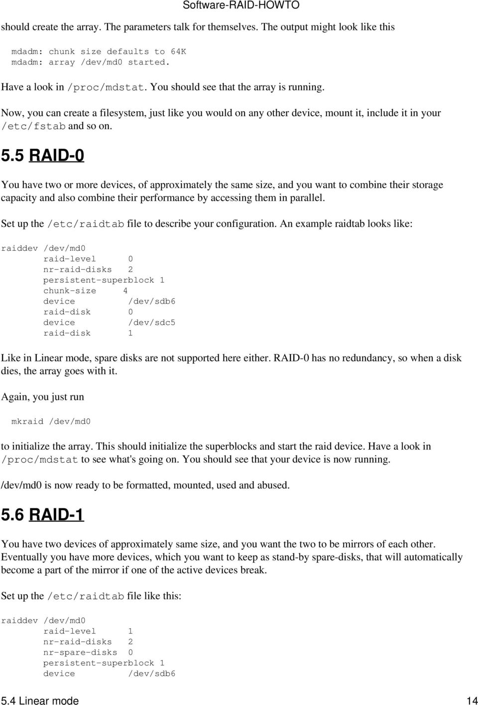 5 RAID-0 You have two or more s, of approximately the same size, and you want to combine their storage capacity and also combine their performance by accessing them in parallel.