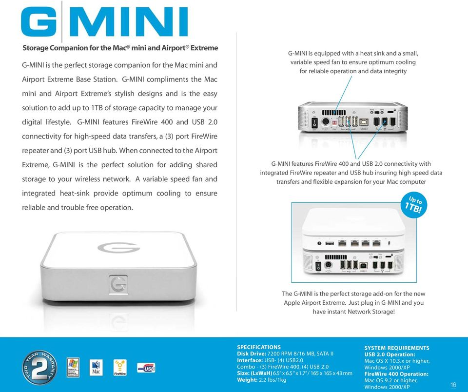 G-MINI features FireWire 400 and USB 2.0 connectivity for high-speed data transfers, a (3) port FireWire repeater and (3) port USB hub.