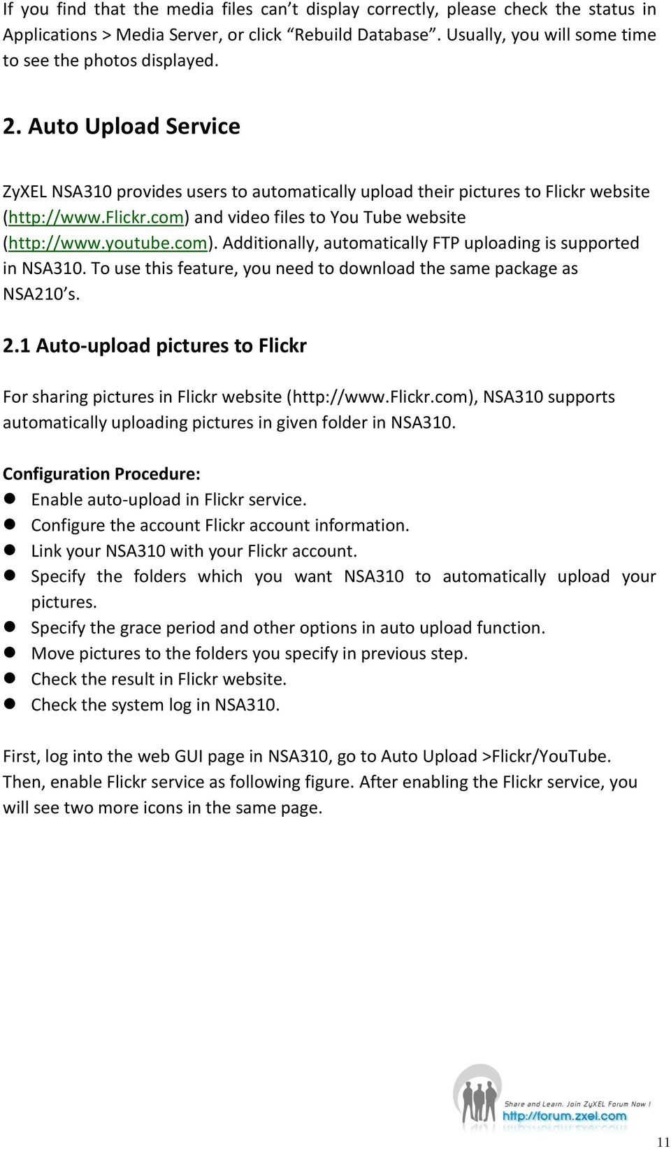 To use this feature, you need to download the same package as NSA210 s. 2.1 Auto-upload pictures to Flickr For sharing pictures in Flickr website (http://www.flickr.