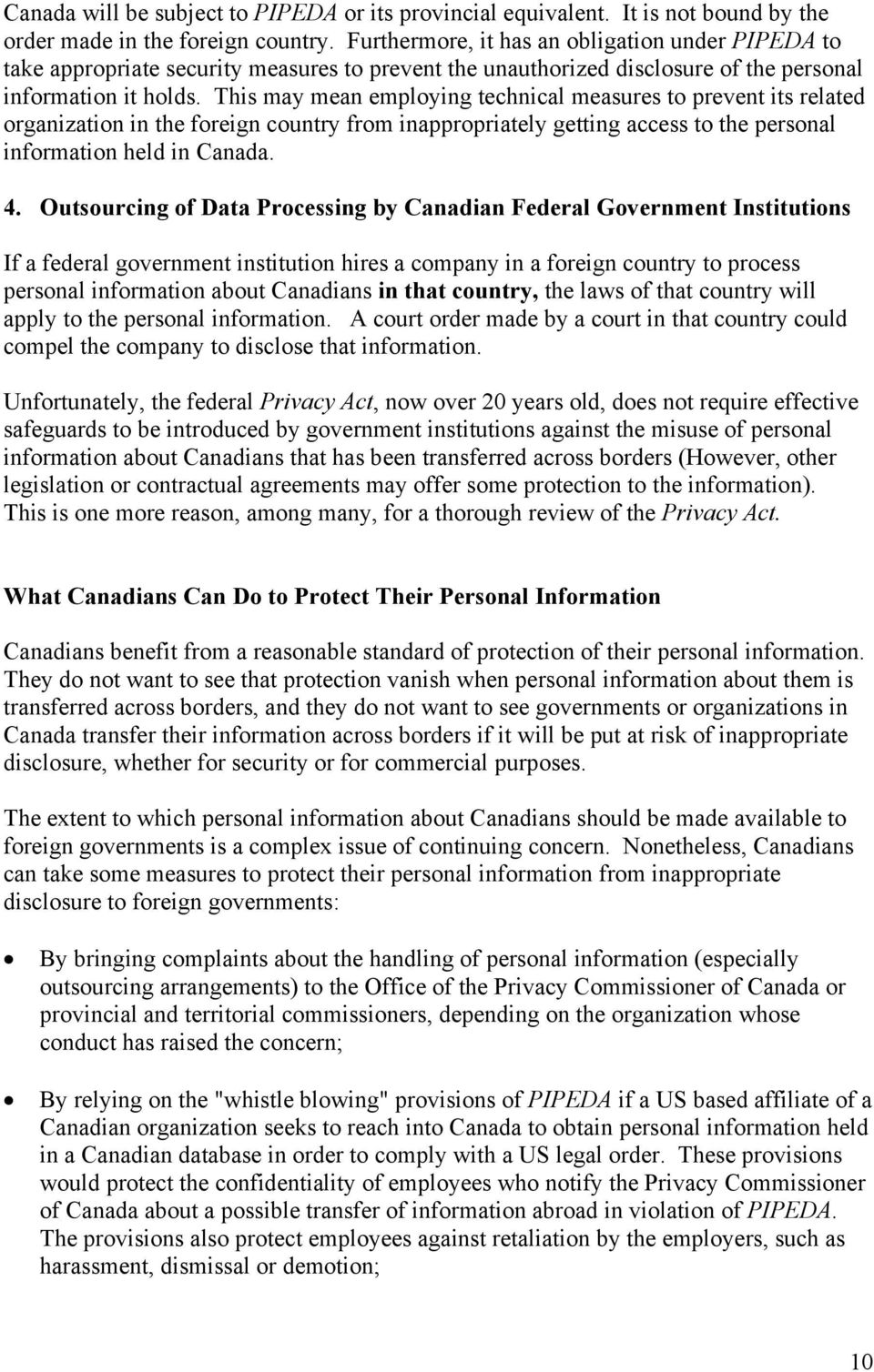 This may mean employing technical measures to prevent its related organization in the foreign country from inappropriately getting access to the personal information held in Canada. 4.