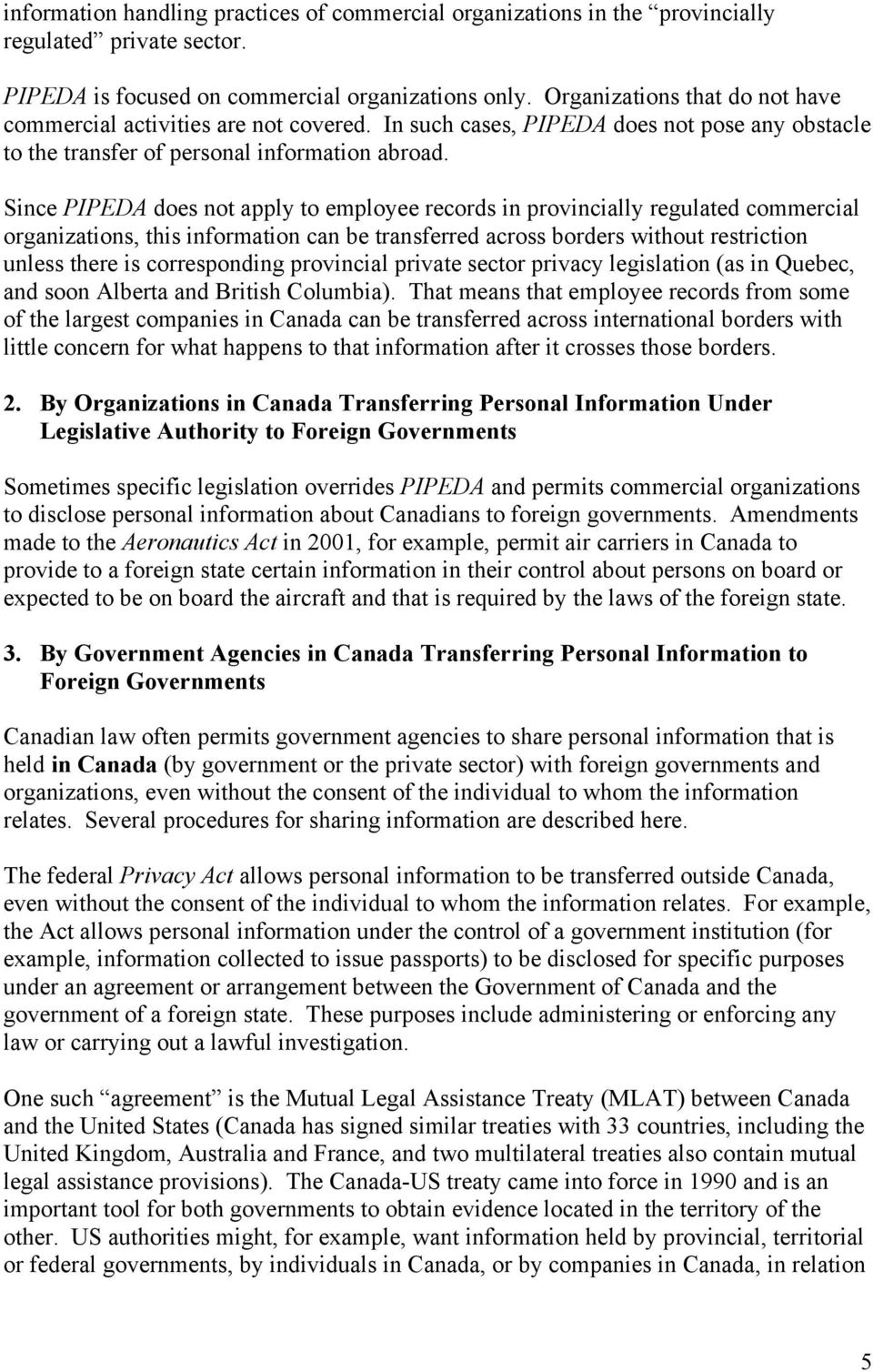 Since PIPEDA does not apply to employee records in provincially regulated commercial organizations, this information can be transferred across borders without restriction unless there is