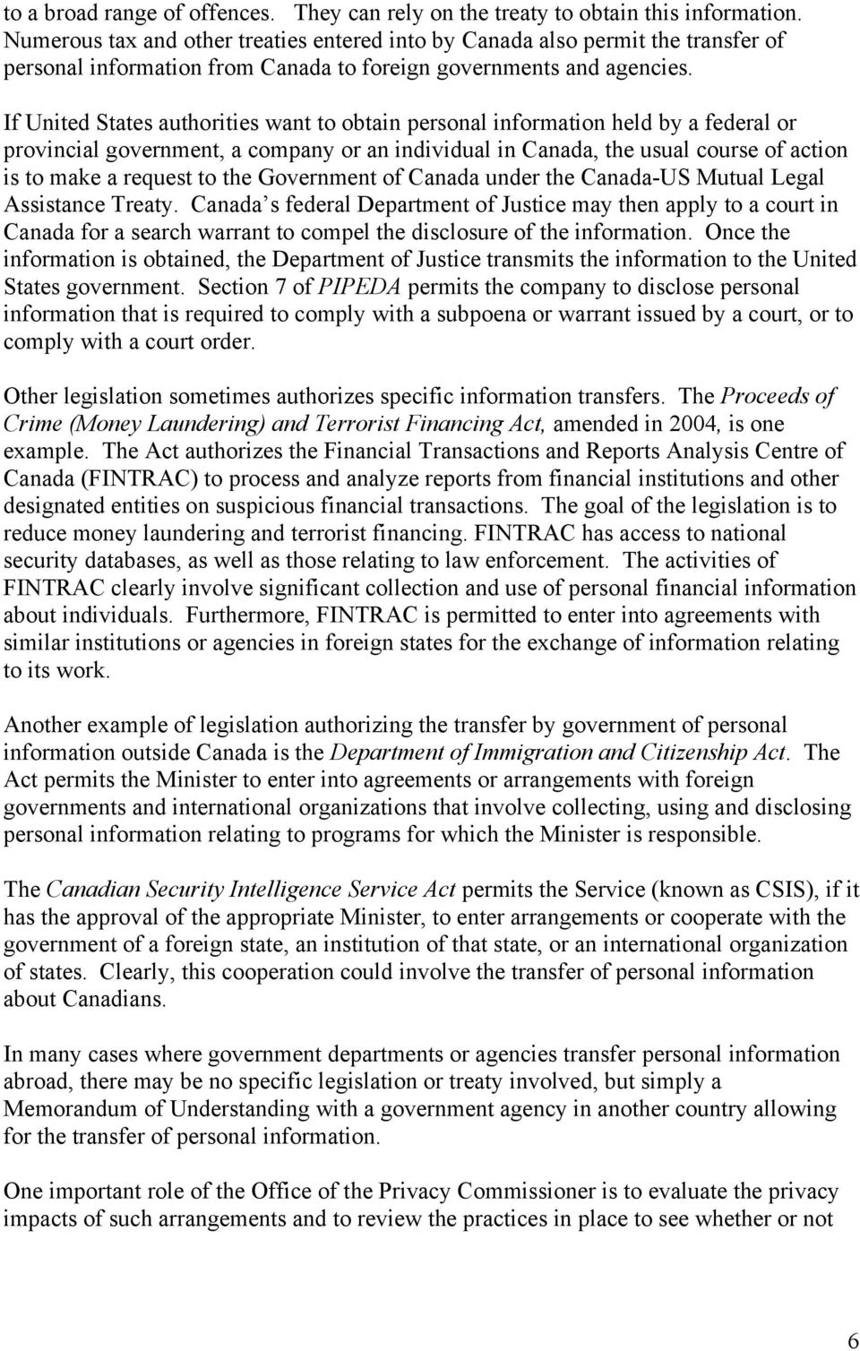 If United States authorities want to obtain personal information held by a federal or provincial government, a company or an individual in Canada, the usual course of action is to make a request to