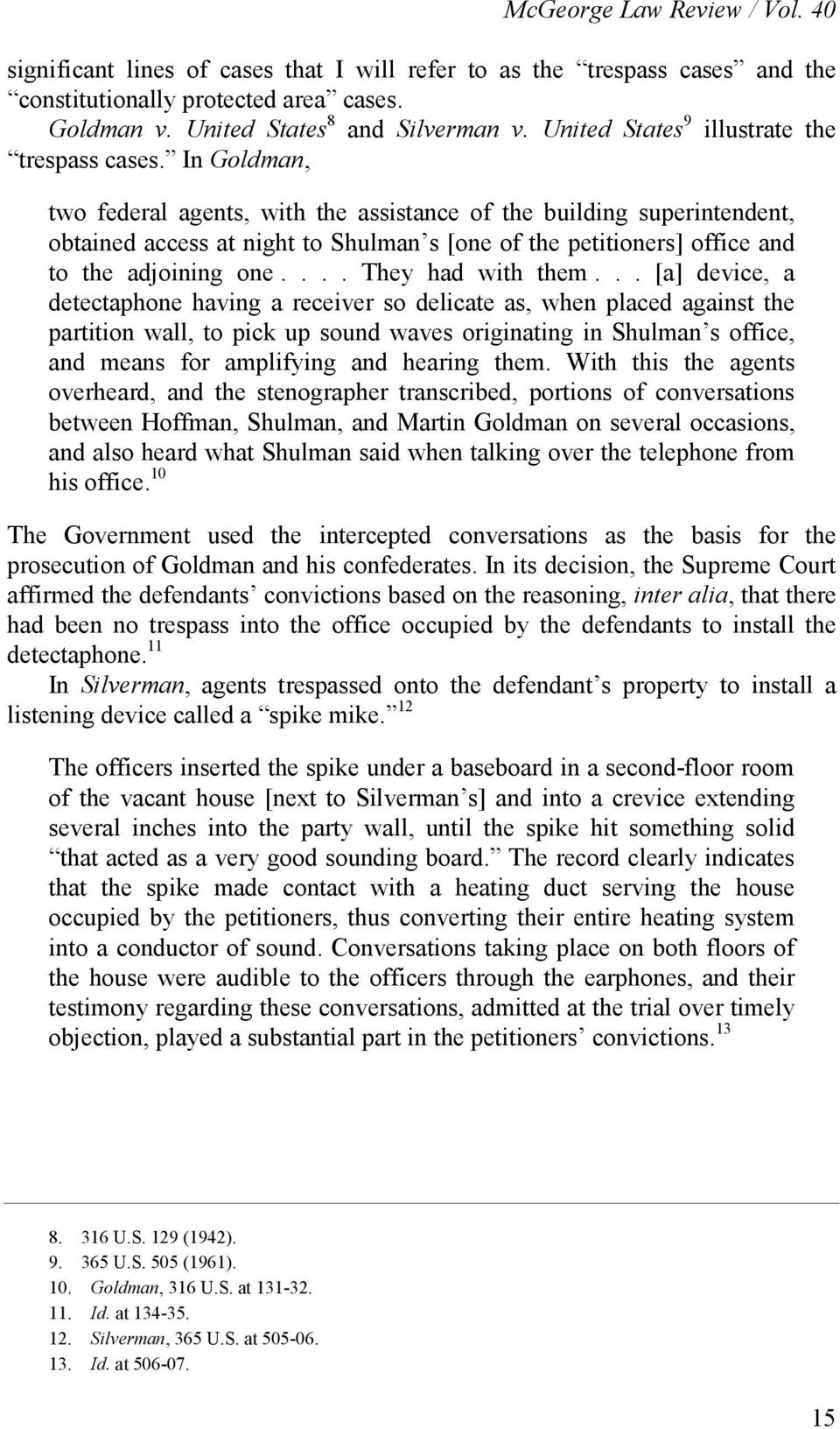 In Goldman, two federal agents, with the assistance of the building superintendent, obtained access at night to Shulman s [one of the petitioners] office and to the adjoining one.... They had with them.