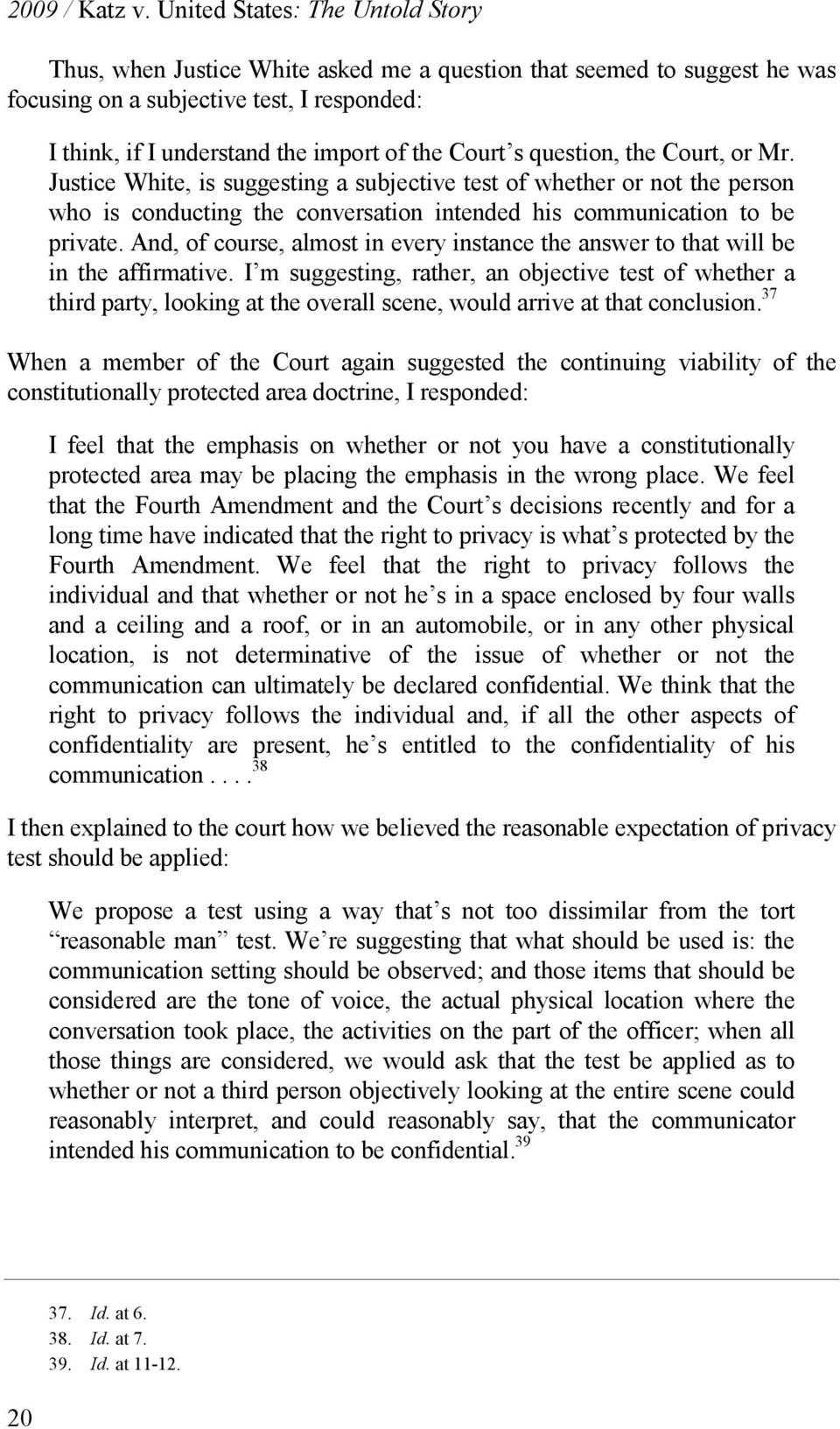 s question, the Court, or Mr. Justice White, is suggesting a subjective test of whether or not the person who is conducting the conversation intended his communication to be private.